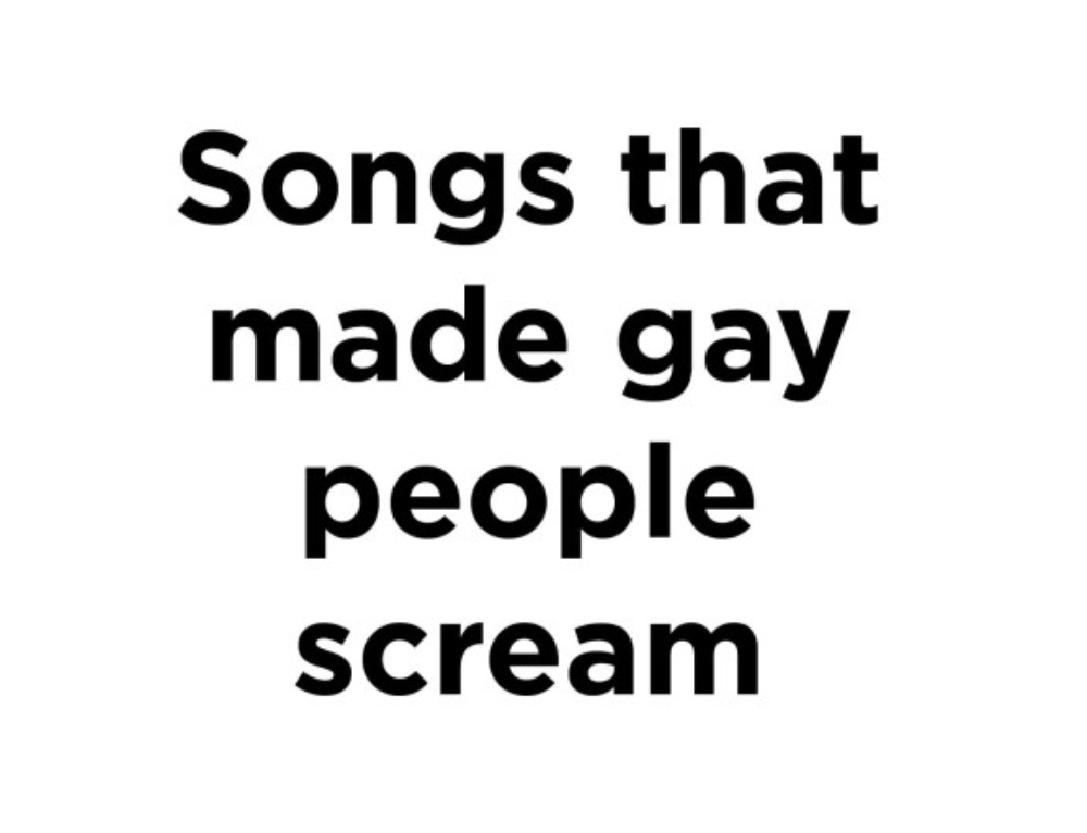 17 Songs That Made Gay People Scream In 2017 And 4 That Made Them Want To Die